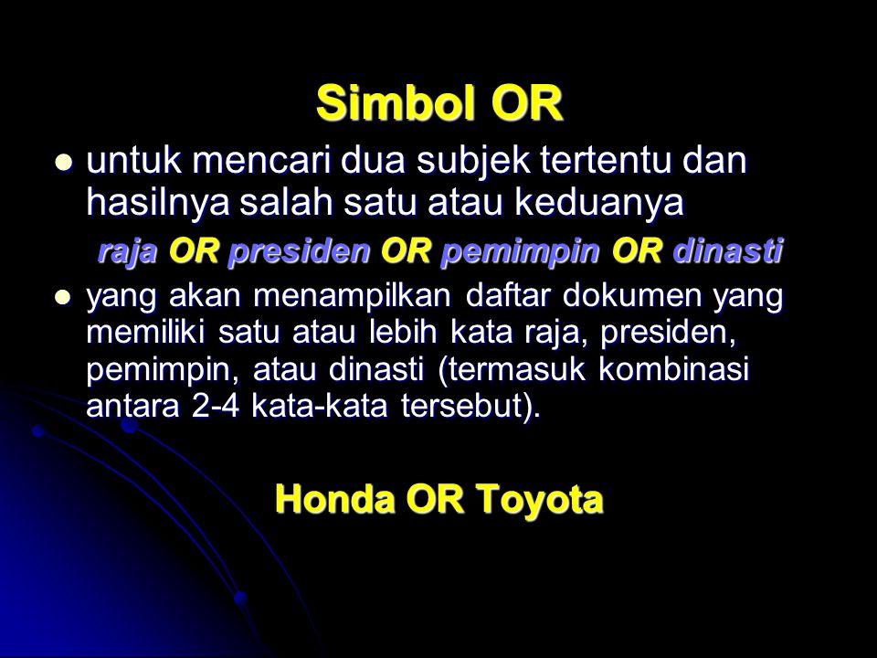 Simbol OR untuk mencari dua subjek tertentu dan hasilnya salah satu atau keduanya untuk mencari dua subjek tertentu dan hasilnya salah satu atau kedua