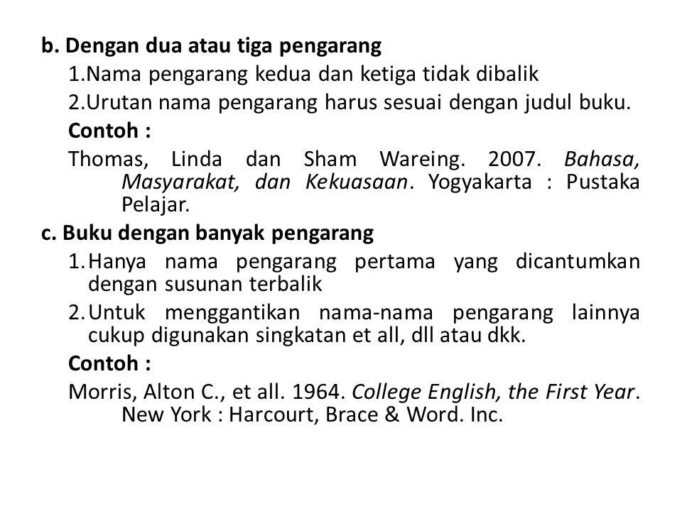b. Dengan dua atau tiga pengarang 1.Nama pengarang kedua dan ketiga tidak dibalik 2.Urutan nama pengarang harus sesuai dengan judul buku. Contoh : Tho