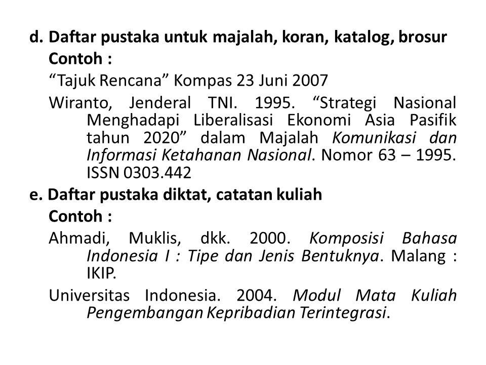 """d.Daftar pustaka untuk majalah, koran, katalog, brosur Contoh : """"Tajuk Rencana"""" Kompas 23 Juni 2007 Wiranto, Jenderal TNI. 1995. """"Strategi Nasional Me"""