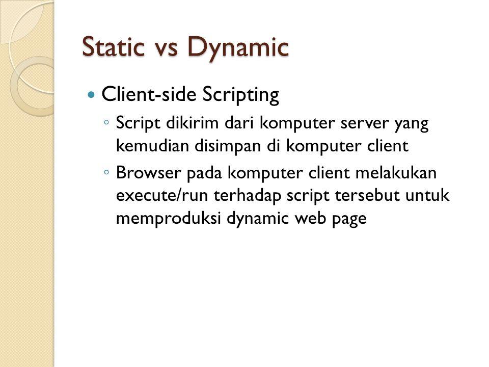 Static vs Dynamic Client-side Scripting ◦ Script dikirim dari komputer server yang kemudian disimpan di komputer client ◦ Browser pada komputer client