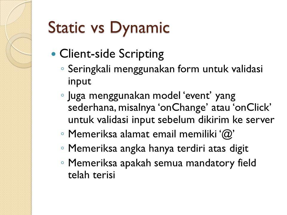 Static vs Dynamic Client-side Scripting ◦ Seringkali menggunakan form untuk validasi input ◦ Juga menggunakan model 'event' yang sederhana, misalnya '