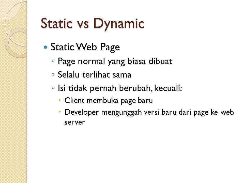Static Web Page ◦ Page normal yang biasa dibuat ◦ Selalu terlihat sama ◦ Isi tidak pernah berubah, kecuali:  Client membuka page baru  Developer mengunggah versi baru dari page ke web server