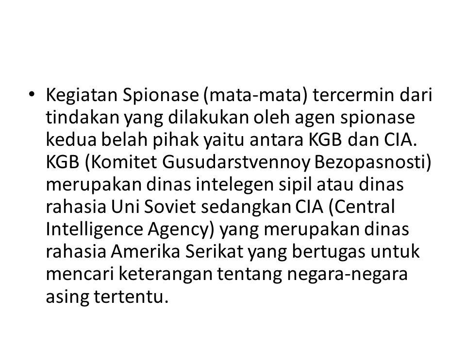 Kegiatan Spionase (mata-mata) tercermin dari tindakan yang dilakukan oleh agen spionase kedua belah pihak yaitu antara KGB dan CIA. KGB (Komitet Gusud