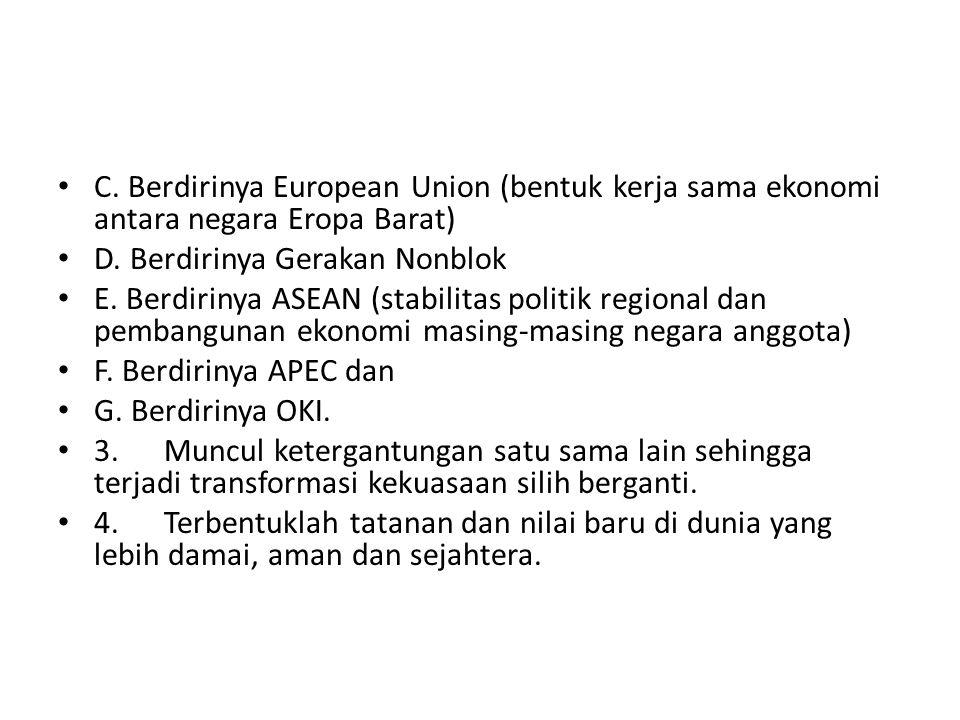 C. Berdirinya European Union (bentuk kerja sama ekonomi antara negara Eropa Barat) D. Berdirinya Gerakan Nonblok E. Berdirinya ASEAN (stabilitas polit