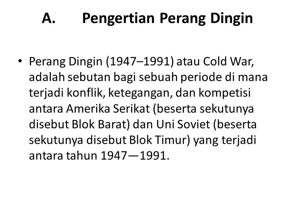 A. Pengertian Perang Dingin Perang Dingin (1947–1991) atau Cold War, adalah sebutan bagi sebuah periode di mana terjadi konflik, ketegangan, dan kompe