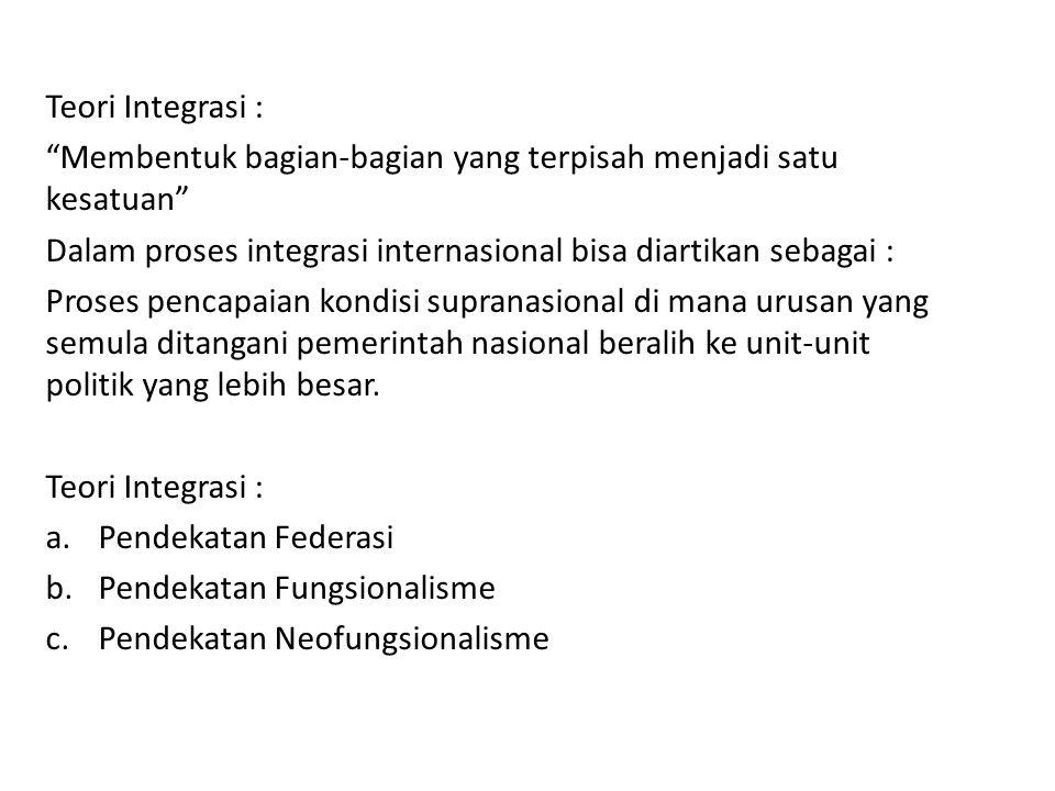 """Teori Integrasi : """"Membentuk bagian-bagian yang terpisah menjadi satu kesatuan"""" Dalam proses integrasi internasional bisa diartikan sebagai : Proses p"""