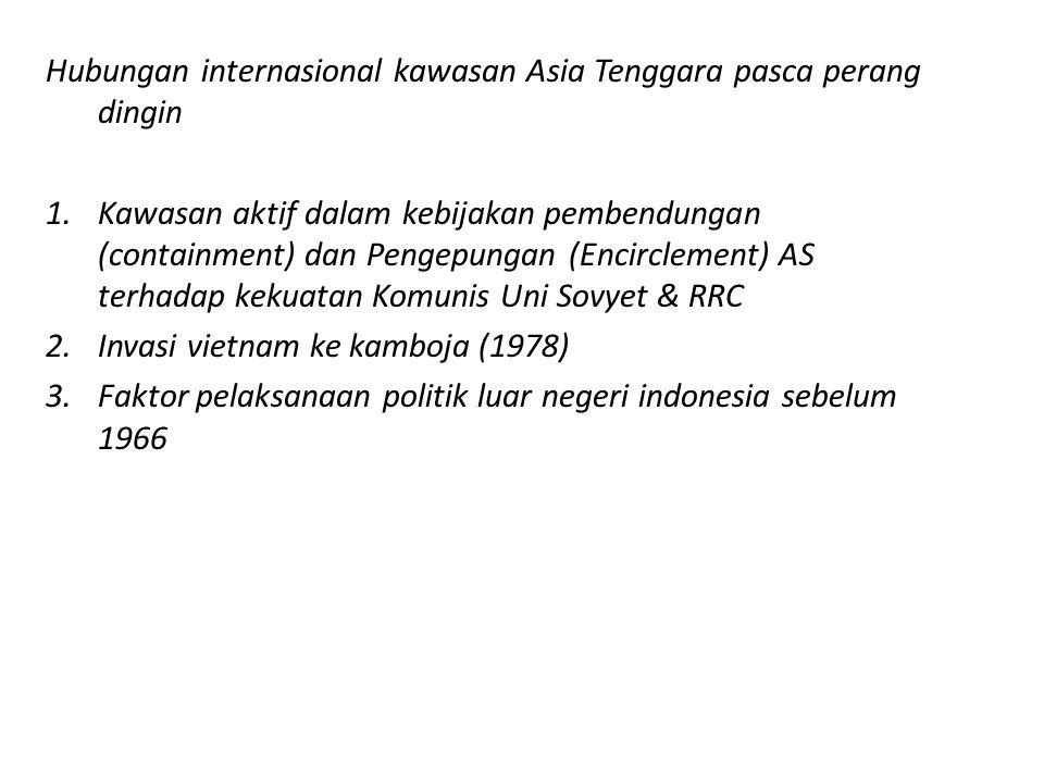 Hubungan internasional kawasan Asia Tenggara pasca perang dingin 1.Kawasan aktif dalam kebijakan pembendungan (containment) dan Pengepungan (Encirclem