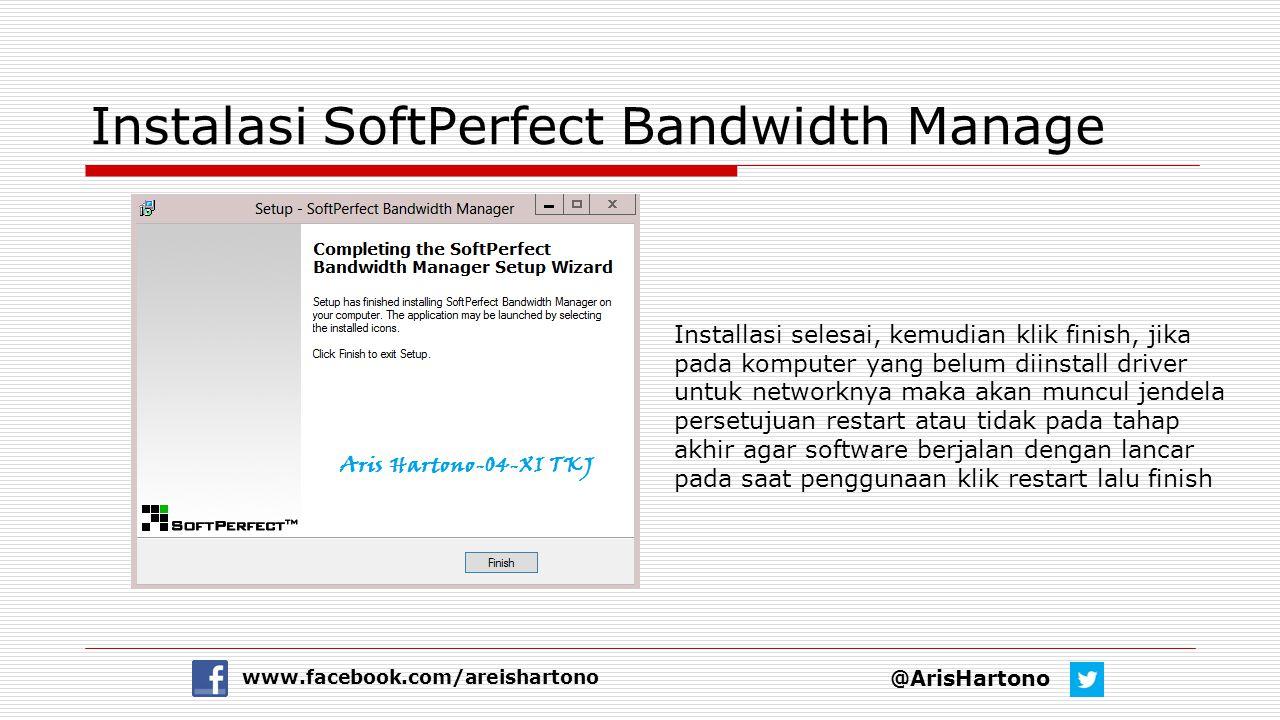 Instalasi SoftPerfect Bandwidth Manage @ArisHartono www.facebook.com/areishartono Installasi selesai, kemudian klik finish, jika pada komputer yang be