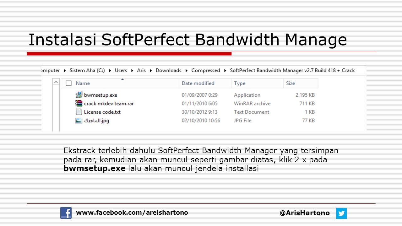 Instalasi SoftPerfect Bandwidth Manage @ArisHartono www.facebook.com/areishartono Ekstrack terlebih dahulu SoftPerfect Bandwidth Manager yang tersimpa