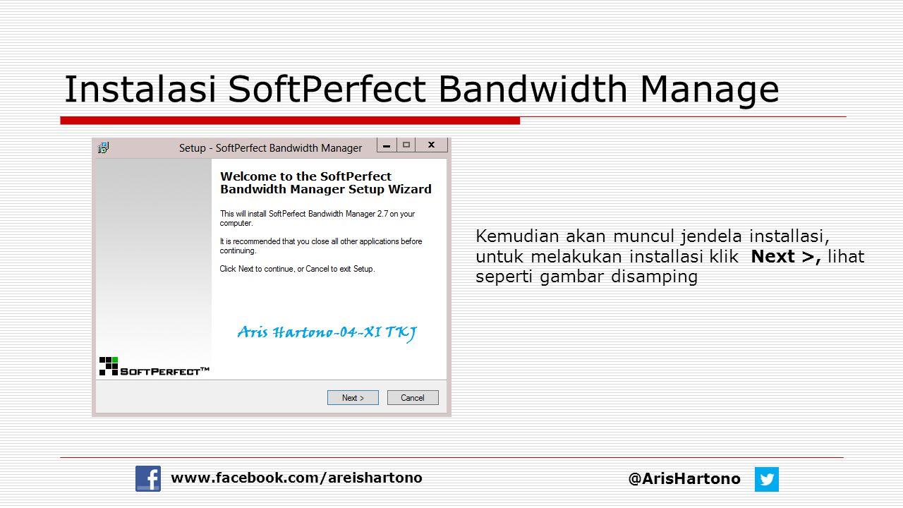 Instalasi SoftPerfect Bandwidth Manage @ArisHartono www.facebook.com/areishartono Kemudian akan muncul jendela installasi, untuk melakukan installasi
