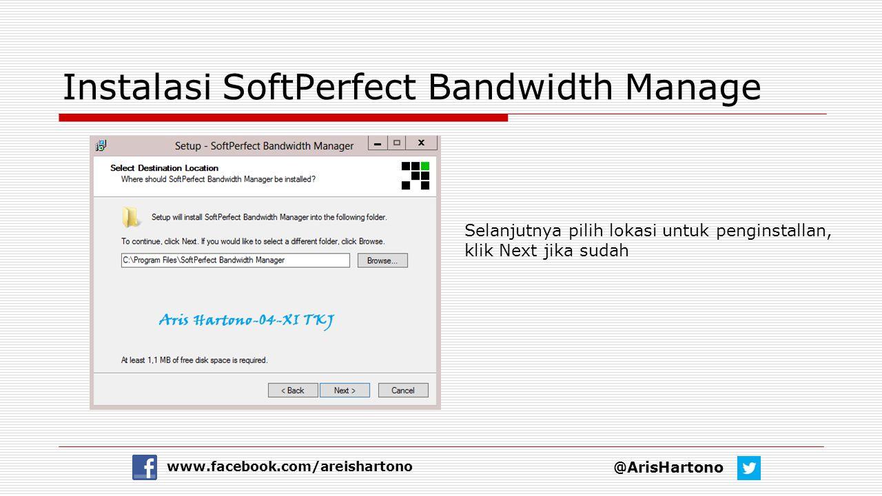 Instalasi SoftPerfect Bandwidth Manage @ArisHartono www.facebook.com/areishartono Selanjutnya pilih lokasi untuk penginstallan, klik Next jika sudah