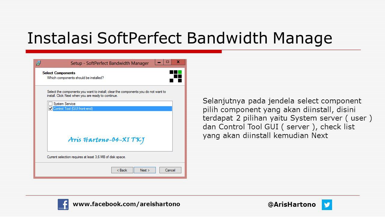 Instalasi SoftPerfect Bandwidth Manage @ArisHartono www.facebook.com/areishartono Selanjutnya pada jendela select component pilih component yang akan