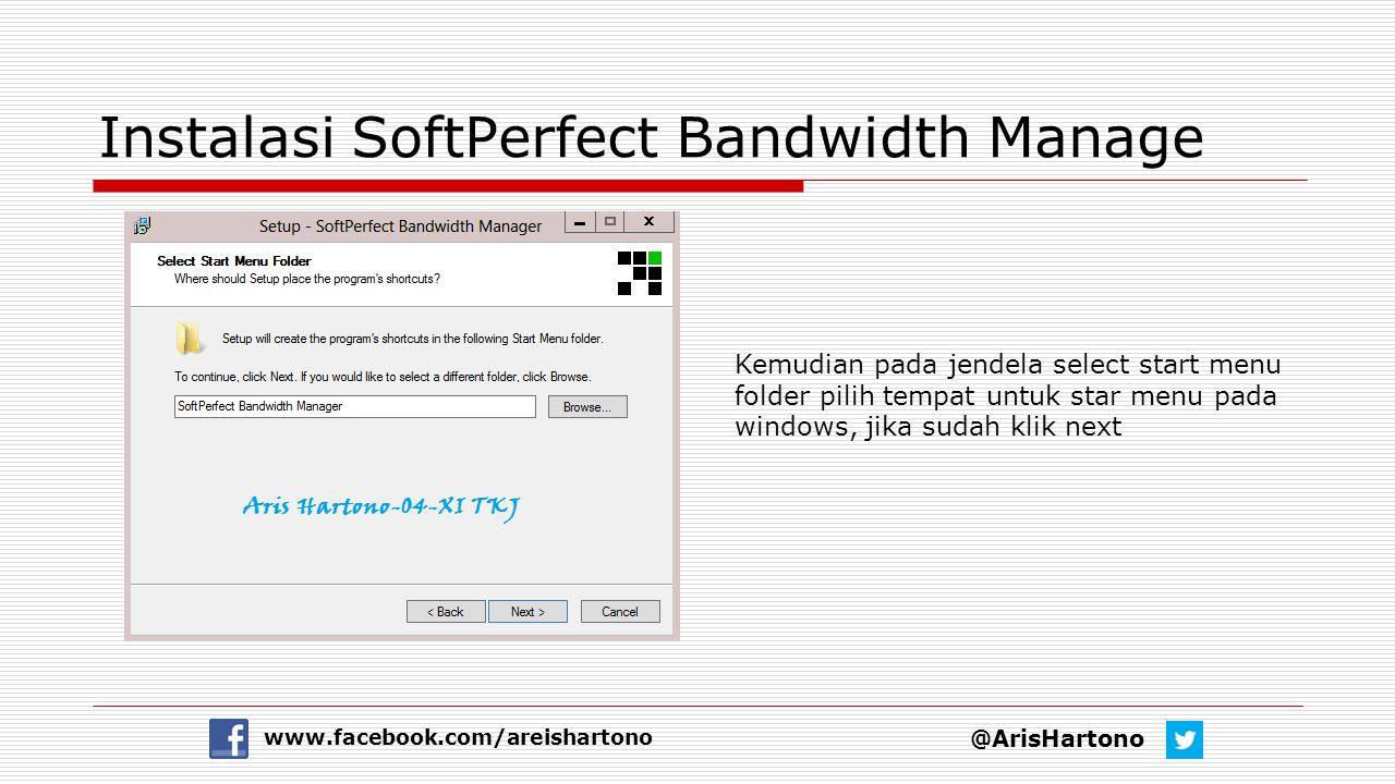 Instalasi SoftPerfect Bandwidth Manage @ArisHartono www.facebook.com/areishartono Kemudian pada jendela select start menu folder pilih tempat untuk st