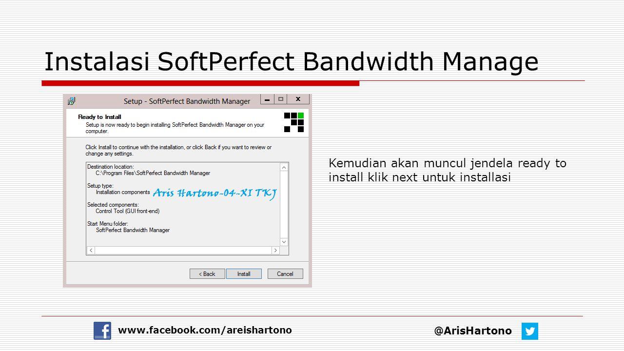 Instalasi SoftPerfect Bandwidth Manage @ArisHartono www.facebook.com/areishartono Kemudian akan muncul jendela ready to install klik next untuk instal