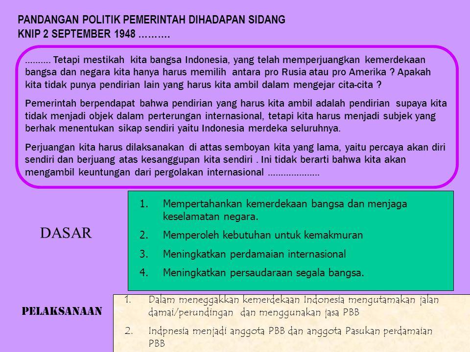 PANDANGAN POLITIK PEMERINTAH DIHADAPAN SIDANG KNIP 2 SEPTEMBER 1948 ………. ………. Tetapi mestikah kita bangsa Indonesia, yang telah memperjuangkan kemerde
