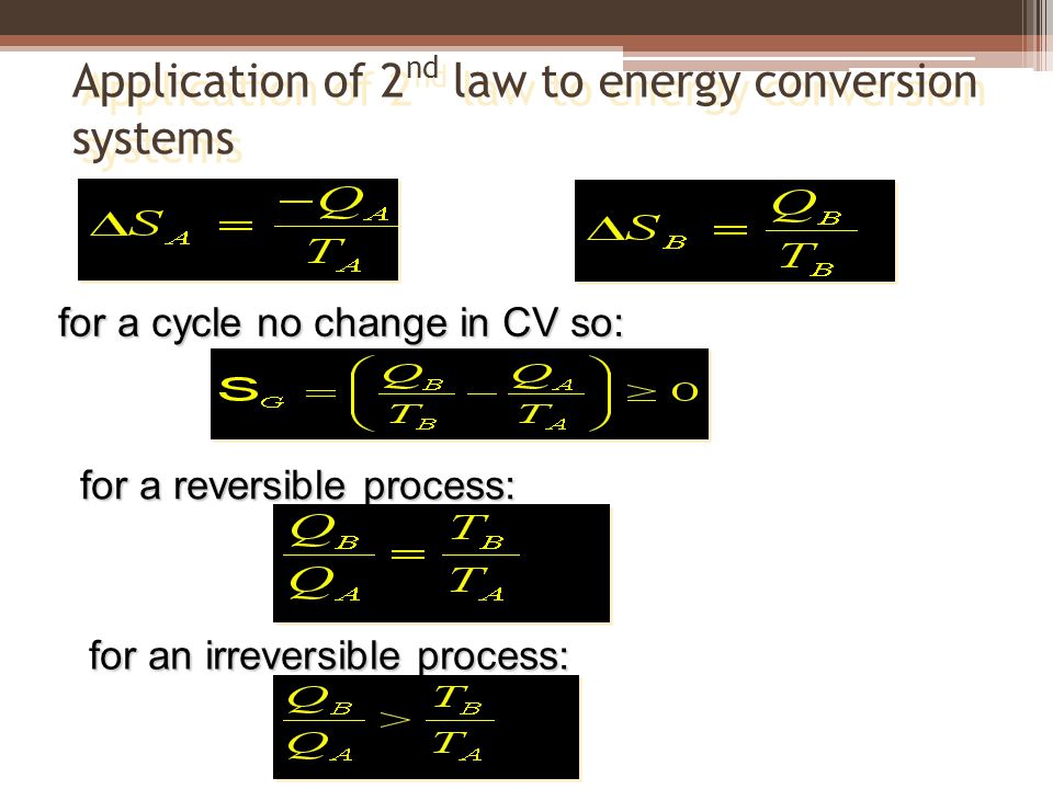 Application of 2 nd law to energy conversion systems for a cycle no change in CV so: for a reversible process: for an irreversible process:
