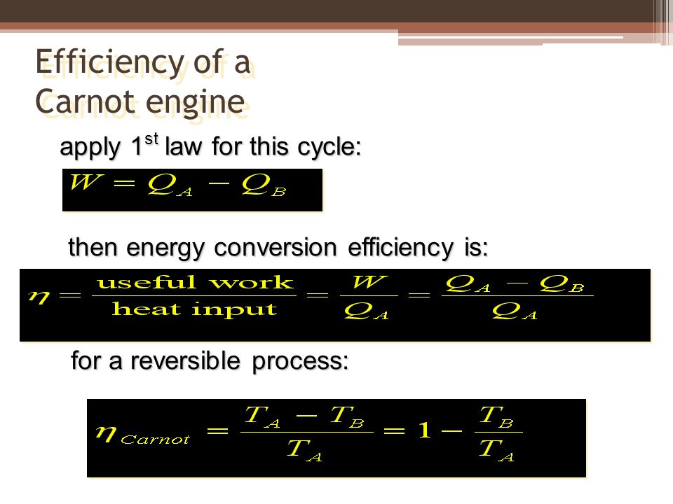 Efficiency of a Carnot engine apply 1 st law for this cycle: then energy conversion efficiency is: for a reversible process: