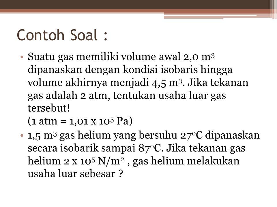 Suatu gas memiliki volume awal 2,0 m 3 dipanaskan dengan kondisi isobaris hingga volume akhirnya menjadi 4,5 m 3.
