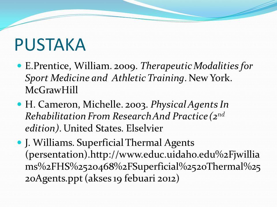 PUSTAKA E.Prentice, William. 2009. Therapeutic Modalities for Sport Medicine and Athletic Training. New York. McGrawHill H. Cameron, Michelle. 2003. P