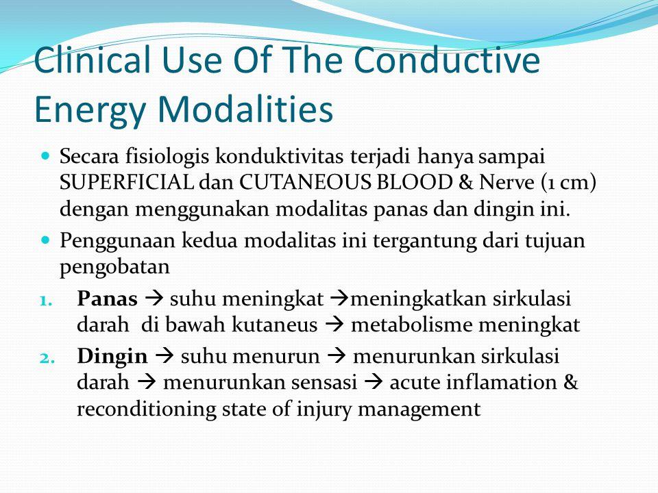 Clinical Use Of The Conductive Energy Modalities Secara fisiologis konduktivitas terjadi hanya sampai SUPERFICIAL dan CUTANEOUS BLOOD & Nerve (1 cm) d