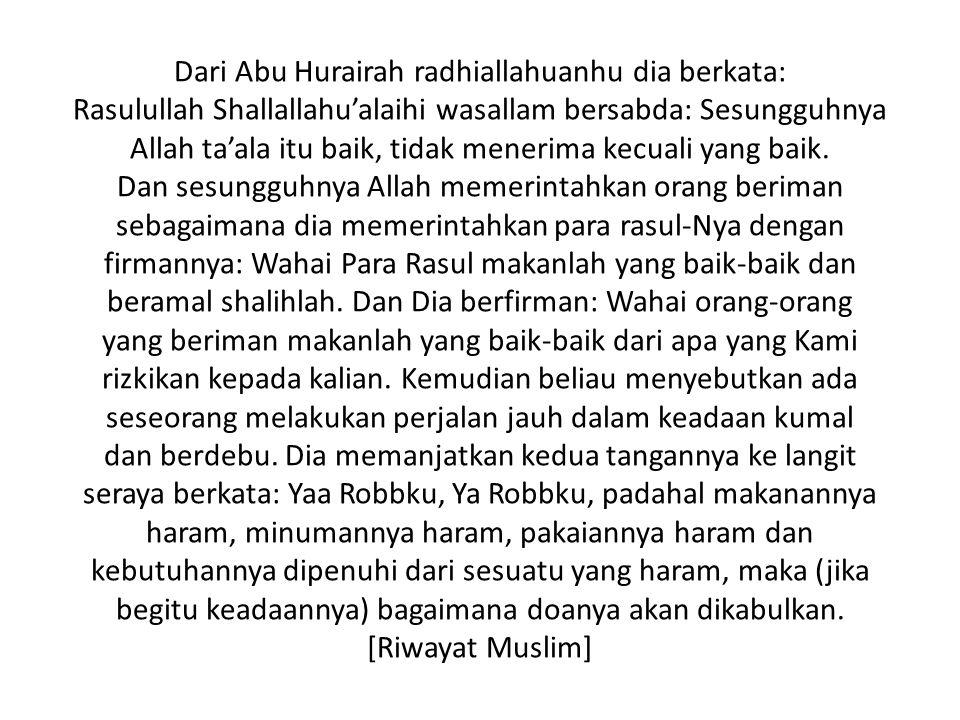 Dari Abu Hurairah radhiallahuanhu dia berkata: Rasulullah Shallallahu'alaihi wasallam bersabda: Sesungguhnya Allah ta'ala itu baik, tidak menerima kec