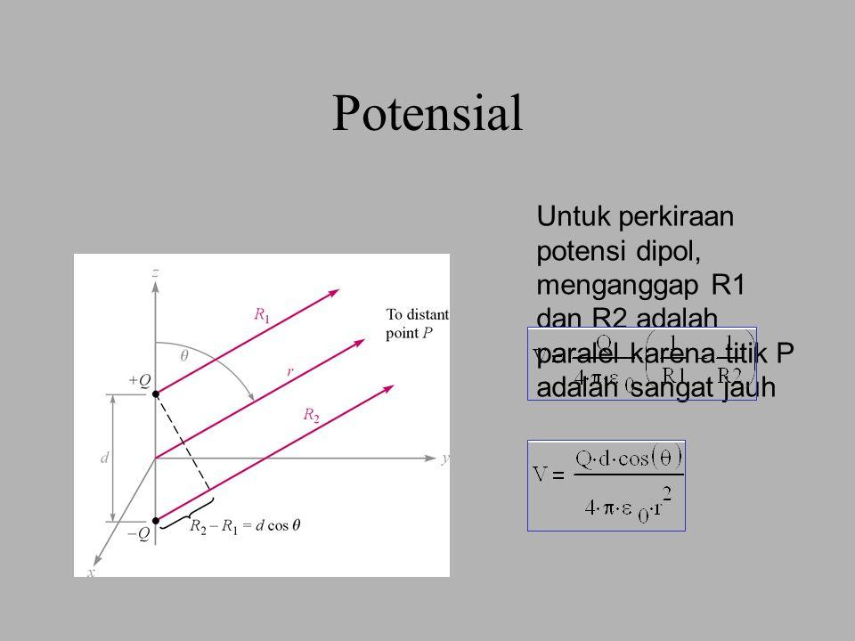 Potensial Untuk perkiraan potensi dipol, menganggap R1 dan R2 adalah paralel karena titik P adalah sangat jauh