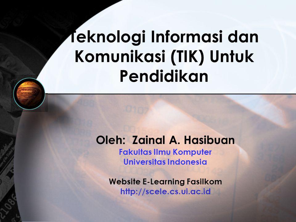 Teknologi Informasi dan Komunikasi (TIK) Untuk Pendidikan Oleh: Zainal A. Hasibuan Fakultas Ilmu Komputer Universitas Indonesia Website E-Learning Fas