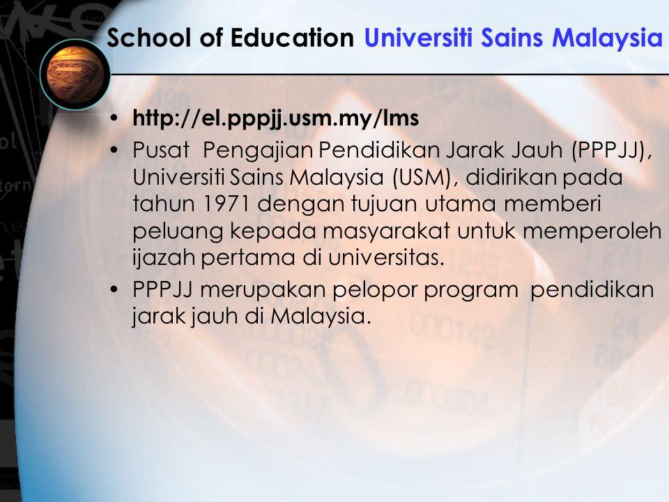 School of Education Universiti Sains Malaysia http://el.pppjj.usm.my/lms Pusat Pengajian Pendidikan Jarak Jauh (PPPJJ), Universiti Sains Malaysia (USM
