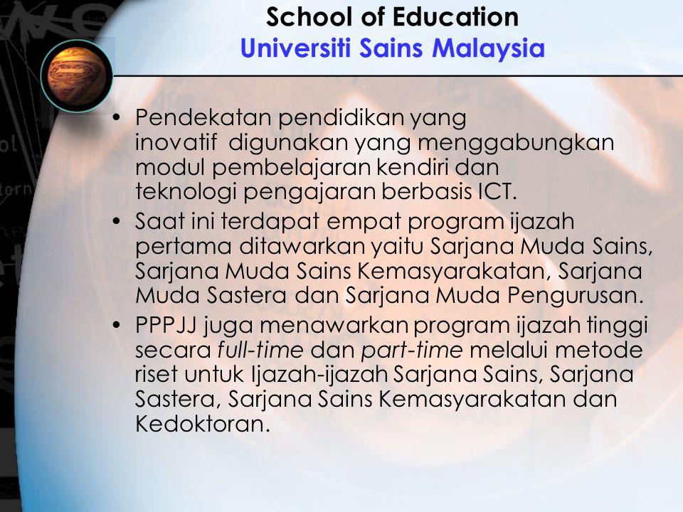 School of Education Universiti Sains Malaysia Pendekatan pendidikan yang inovatif digunakan yang menggabungkan modul pembelajaran kendiri dan teknolog