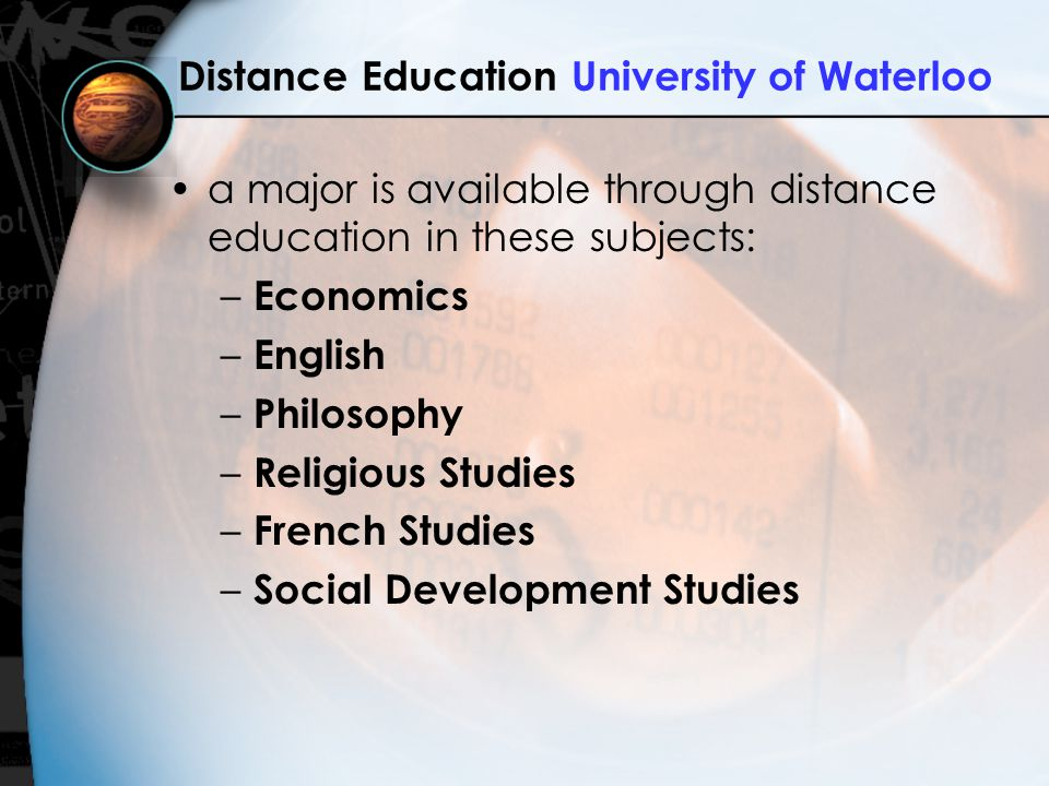 Distance Education University of Waterloo a major is available through distance education in these subjects: – Economics – English – Philosophy – Religious Studies – French Studies – Social Development Studies