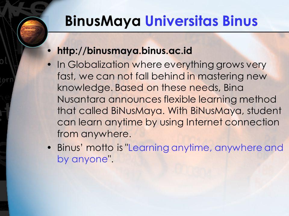 BinusMaya Universitas Binus http://binusmaya.binus.ac.id In Globalization where everything grows very fast, we can not fall behind in mastering new kn