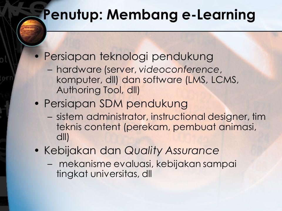 Penutup: Membang e-Learning Persiapan teknologi pendukung –hardware (server, videoconference, komputer, dll) dan software (LMS, LCMS, Authoring Tool,