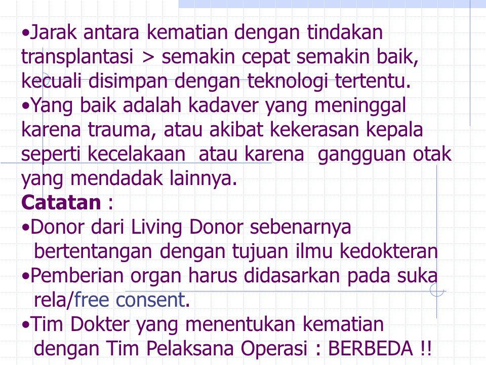 Jarak antara kematian dengan tindakan transplantasi > semakin cepat semakin baik, kecuali disimpan dengan teknologi tertentu. Yang baik adalah kadaver