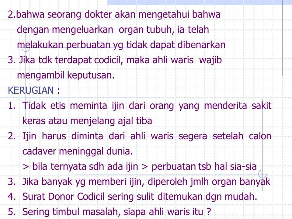 2.bahwa seorang dokter akan mengetahui bahwa dengan mengeluarkan organ tubuh, ia telah melakukan perbuatan yg tidak dapat dibenarkan 3. Jika tdk terda