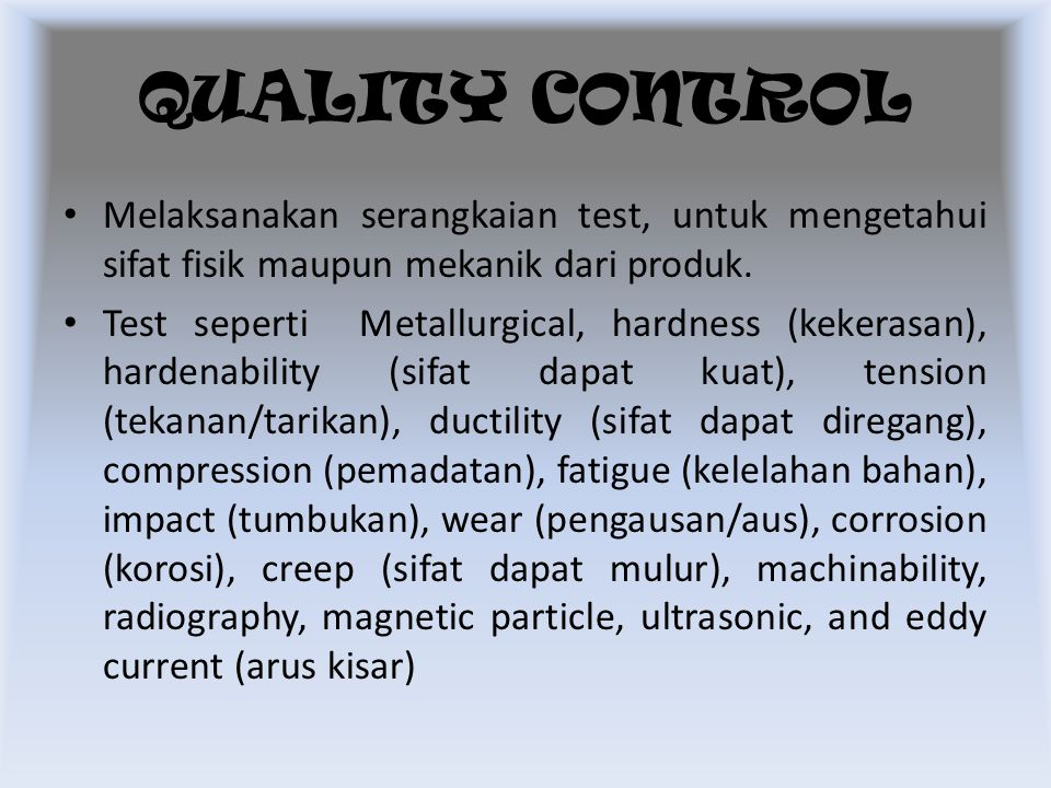 Melaksanakan serangkaian test, untuk mengetahui sifat fisik maupun mekanik dari produk. Test seperti Metallurgical, hardness (kekerasan), hardenabilit