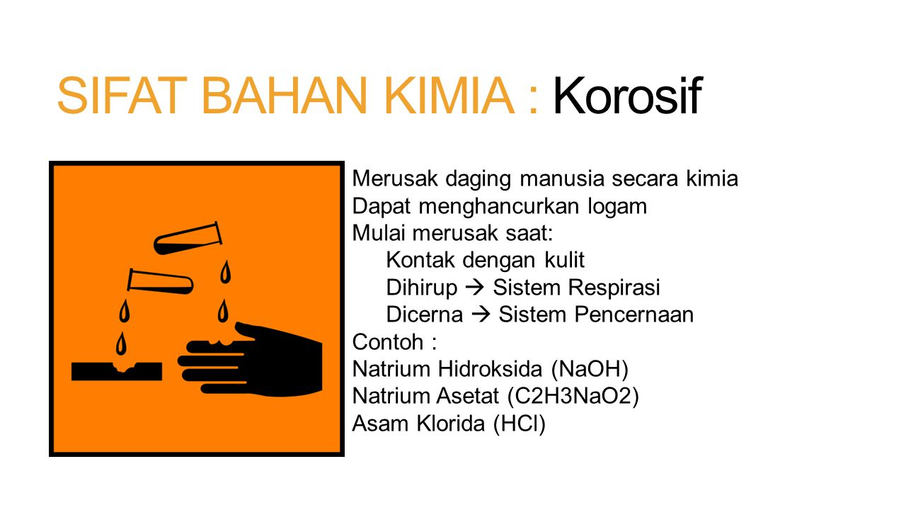 SIFAT BAHAN KIMIA : Iritasi Material yang dapat menyebabkan iritasi Berupa pembengkakan, pemerahan,dan rasa sakit Beberapa bahan kimia iritasi dapat menyebabkan Gangguan system pernafasan Contoh : Kalium Kromat (Kr2CrO4) Kalsium Sulfat (CaSO4) NaNo3 (Natrium Nitrat)