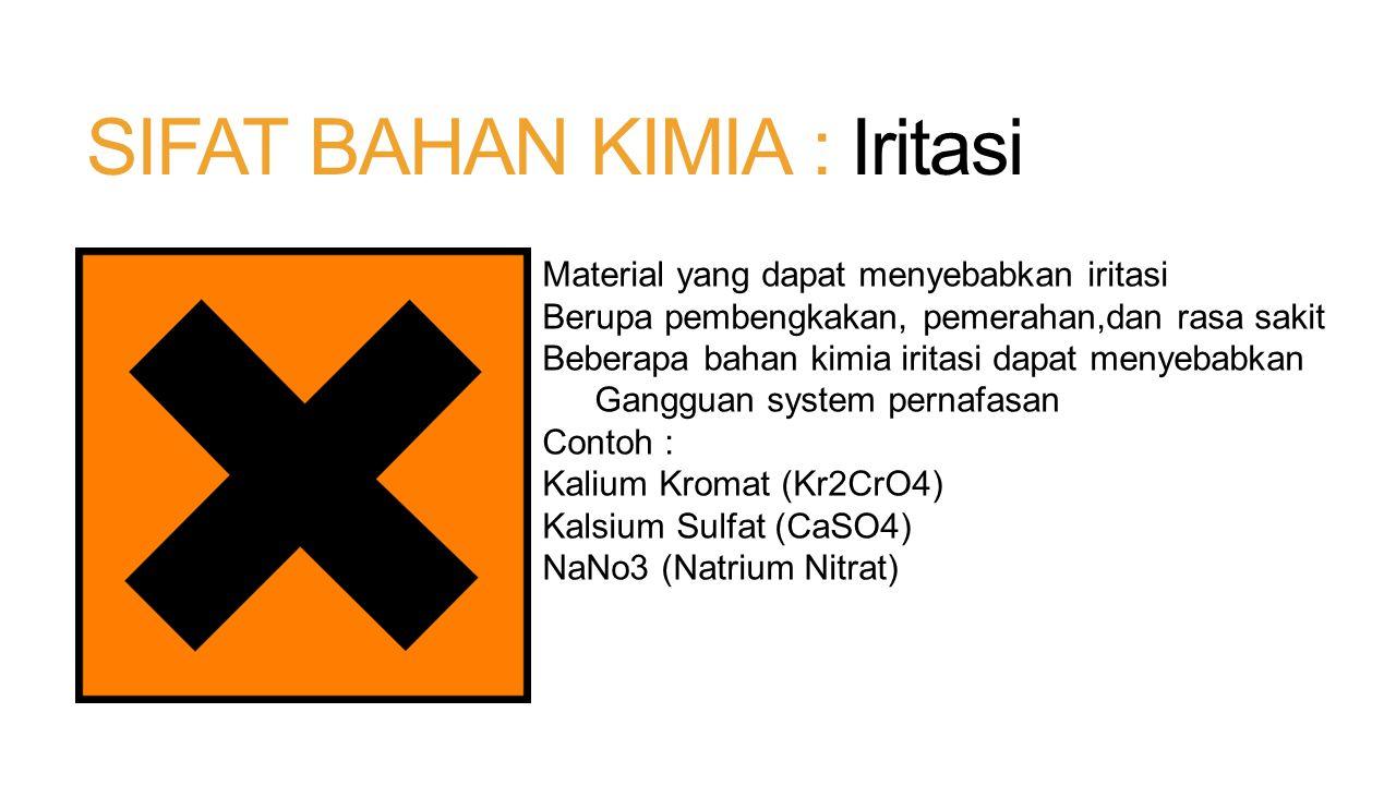 SIFAT BAHAN KIMIA : Beracun Material yang secara umum merusak organisme Mengganggu kerja organ manusia Dapat menyebabkan kematian Contoh : Natrium Nitrit (NaNO2) Merkuri Iododa (HgI2) Kalium Cianida (KCN)