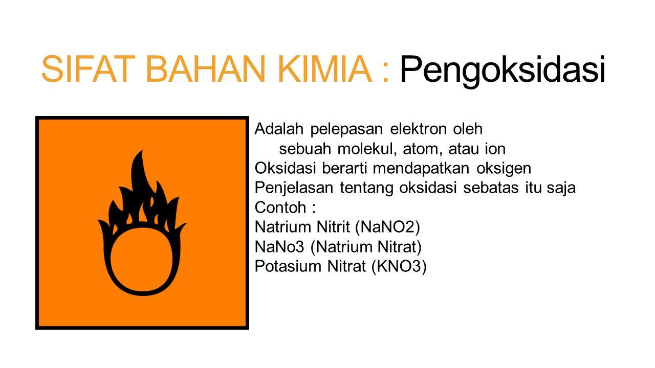 SIFAT BAHAN KIMIA : Mudah Terbakar Bahan kimia yang bereaksi dengan oksigen dan dapat menimbulkan kebakaran Dapat terjadi bila ada O2 dan bahan bakar Contoh : Aseton (C3H6O) Etanol (C2H6O) Karbon disulfide (CS2)