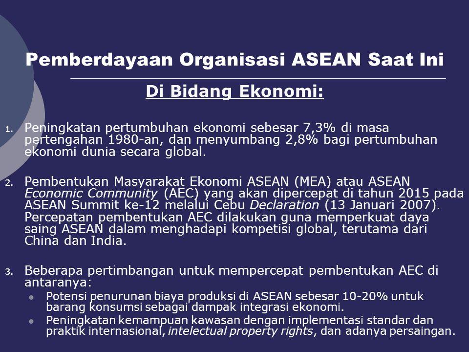 Pemberdayaan Organisasi ASEAN Saat Ini Di Bidang Ekonomi: 1. Peningkatan pertumbuhan ekonomi sebesar 7,3% di masa pertengahan 1980-an, dan menyumbang