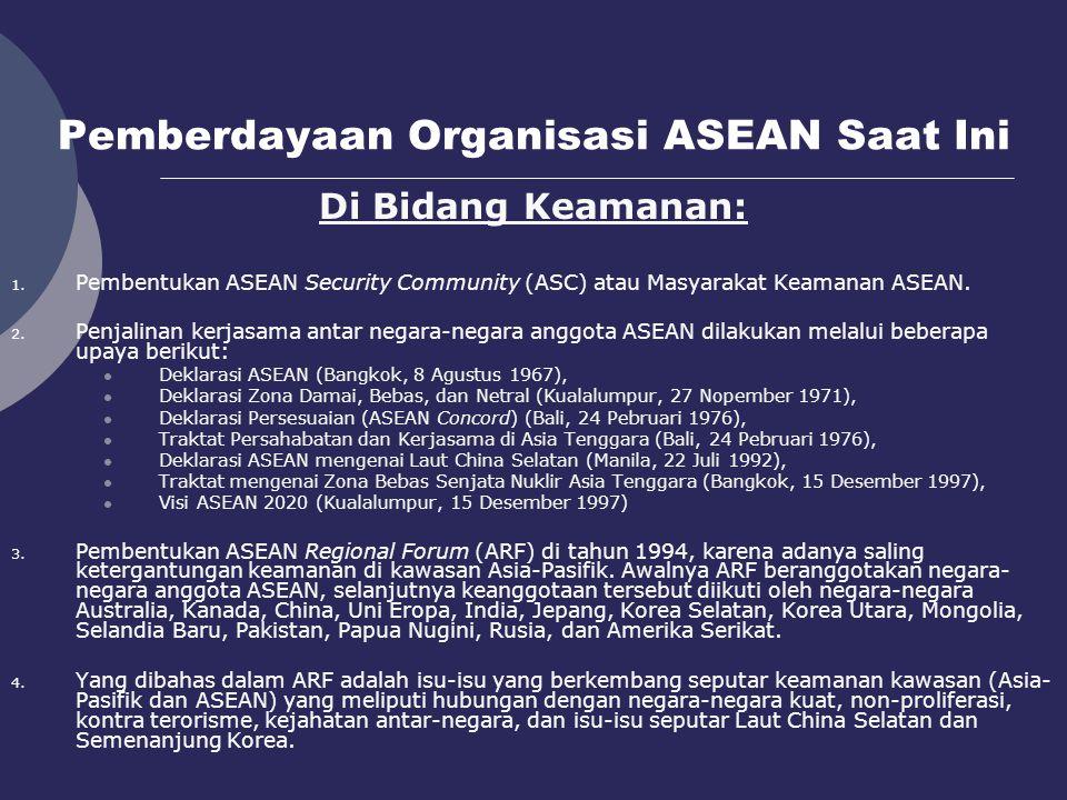 Pemberdayaan Organisasi ASEAN Saat Ini Di Bidang Keamanan: 1. Pembentukan ASEAN Security Community (ASC) atau Masyarakat Keamanan ASEAN. 2. Penjalinan