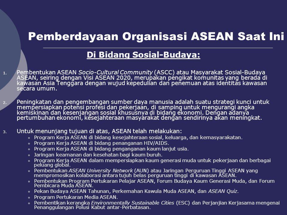 Pemberdayaan Organisasi ASEAN Saat Ini Di Bidang Sosial-Budaya: 1. Pembentukan ASEAN Socio-Cultural Community (ASCC) atau Masyarakat Sosial-Budaya ASE