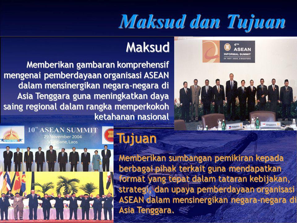 Maksud dan Tujuan Memberikan gambaran komprehensif mengenai pemberdayaan organisasi ASEAN dalam mensinergikan negara-negara di Asia Tenggara guna meni