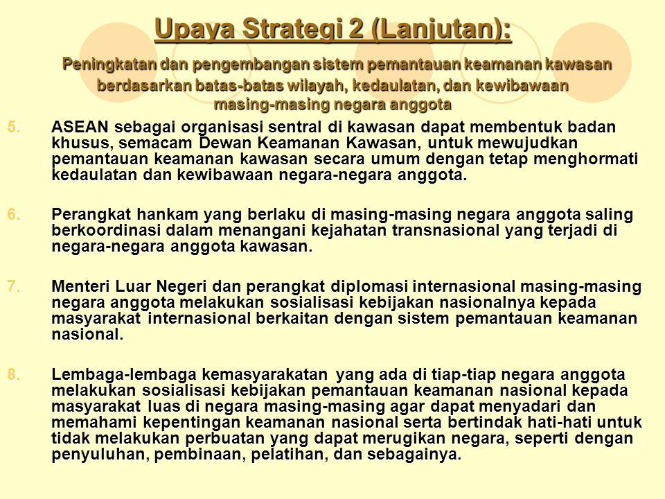 Upaya Strategi 2 (Lanjutan): Peningkatan dan pengembangan sistem pemantauan keamanan kawasan berdasarkan batas-batas wilayah, kedaulatan, dan kewibawa