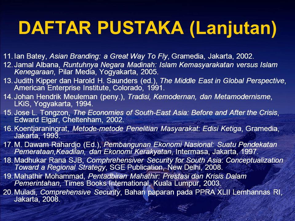 DAFTAR PUSTAKA (Lanjutan) 11.Ian Batey, Asian Branding: a Great Way To Fly, Gramedia, Jakarta, 2002. 12.Jamal Albana, Runtuhnya Negara Madinah: Islam