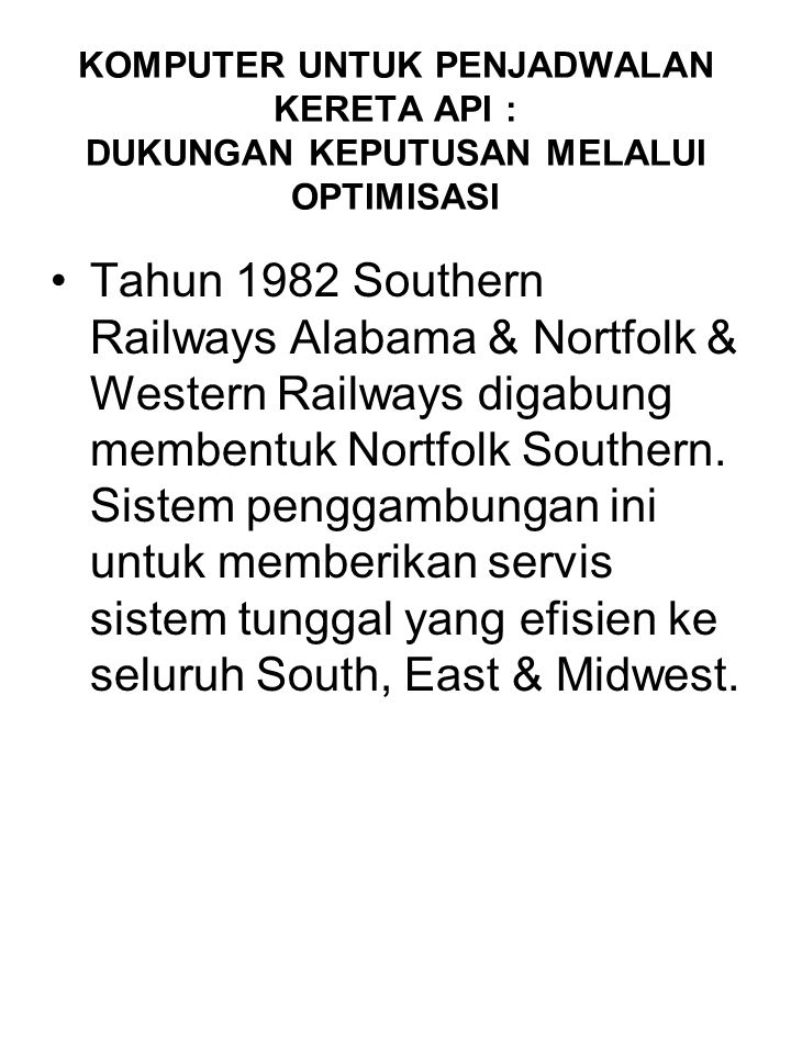 KOMPUTER UNTUK PENJADWALAN KERETA API : DUKUNGAN KEPUTUSAN MELALUI OPTIMISASI Tahun 1982 Southern Railways Alabama & Nortfolk & Western Railways digab