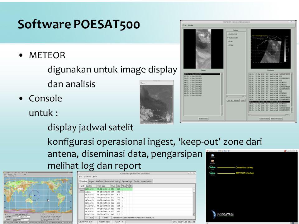 Software POESAT500 METEOR digunakan untuk image display dan analisis Console untuk : display jadwal satelit konfigurasi operasional ingest, 'keep-out'