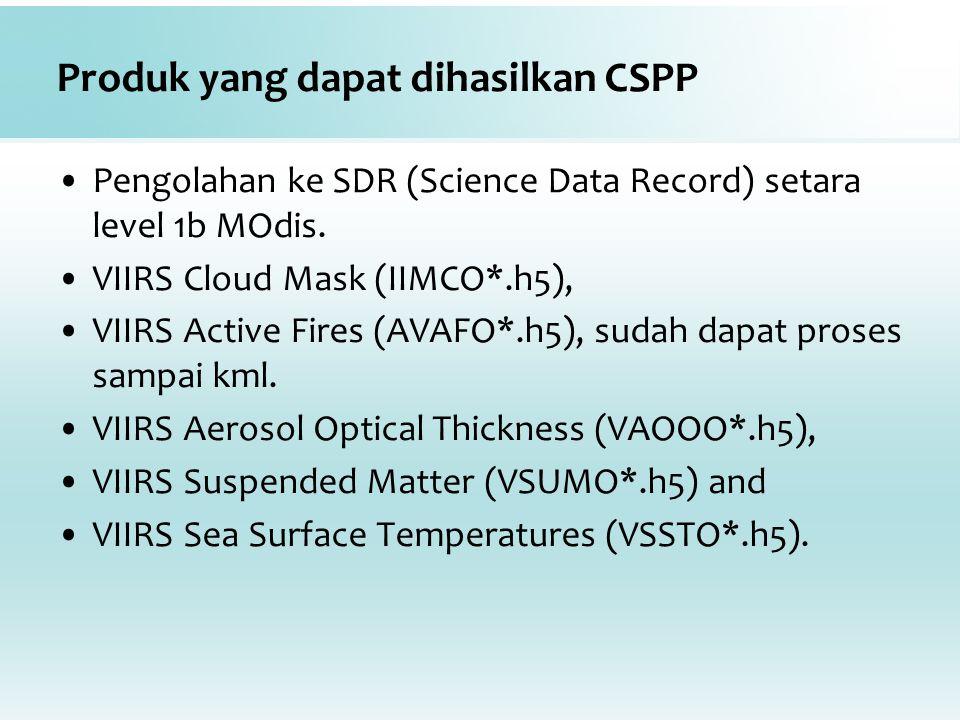 Produk yang dapat dihasilkan CSPP Pengolahan ke SDR (Science Data Record) setara level 1b MOdis. VIIRS Cloud Mask (IIMCO*.h5), VIIRS Active Fires (AVA