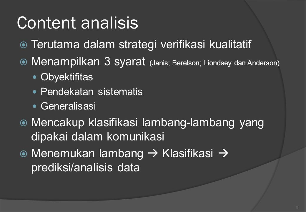 Content analisis  Terutama dalam strategi verifikasi kualitatif  Menampilkan 3 syarat (Janis; Berelson; Liondsey dan Anderson) Obyektifitas Pendekat