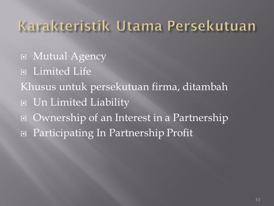  Mutual Agency  Limited Life Khusus untuk persekutuan firma, ditambah  Un Limited Liability  Ownership of an Interest in a Partnership  Participa