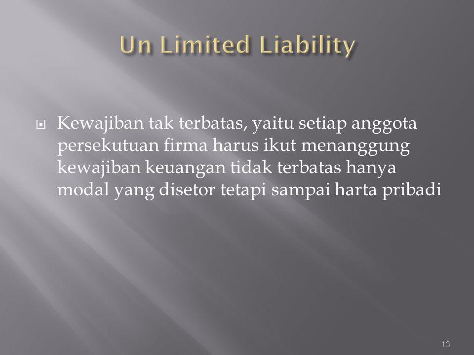  Kewajiban tak terbatas, yaitu setiap anggota persekutuan firma harus ikut menanggung kewajiban keuangan tidak terbatas hanya modal yang disetor teta